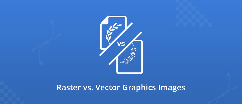 Illustration Raster vs. Vector Graphics Images